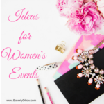Need Ideas for Your Women's Ministry?
