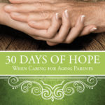 New Book Release! 30 Days of Hope When Caring for Aging Parents