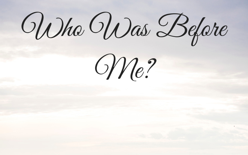 Who Was Before Me?