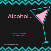 Alcohol…No Respecter of Persons
